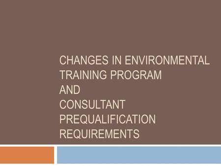 CHANGES IN ENVIRONMENTAL TRAINING PROGRAM AND CONSULTANT PREQUALIFICATION REQUIREMENTS.