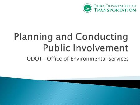 ODOT- Office of Environmental Services. Every ODOT project has the potential to create an impact on the public. The public relies on our transportation.