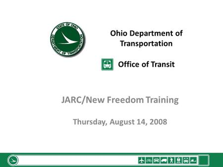 Ohio Department of Transportation Office of Transit JARC/New Freedom Training Thursday, August 14, 2008.