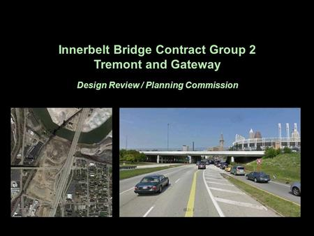 C S S Innerbelt Bridge Contract Group 2 Tremont and Gateway Design Review / Planning Commission.