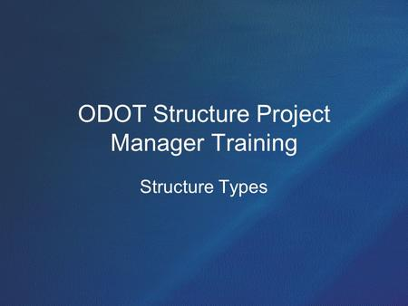 ODOT Structure Project Manager Training Structure Types.