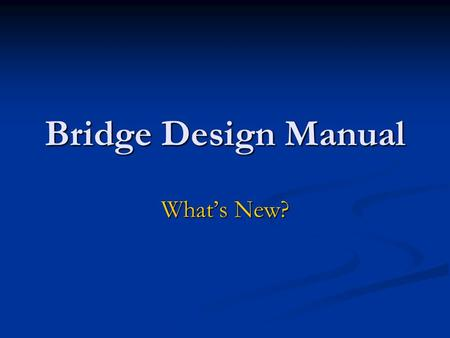 Bridge Design Manual Whats New?. Waters of the United States Placement of fill material below Ordinary High Water Mark (OHWM) requires 401/404 permit.