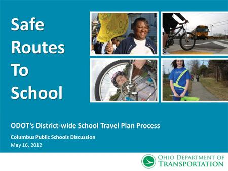 ODOTs District-wide School Travel Plan Process Columbus Public Schools Discussion May 16, 2012 SafeRoutesToSchool.