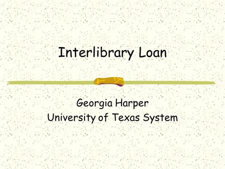 Interlibrary Loan Georgia Harper University of Texas System.