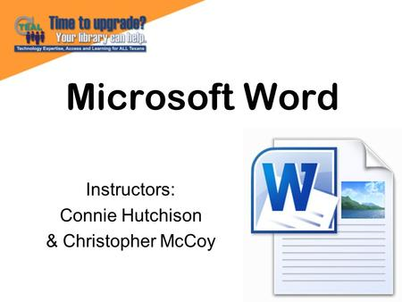 Microsoft Word Instructors: Connie Hutchison & Christopher McCoy.