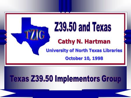 Cathy N. Hartman University of North Texas Libraries October 10, 1998 Cathy N. Hartman University of North Texas Libraries October 10, 1998.
