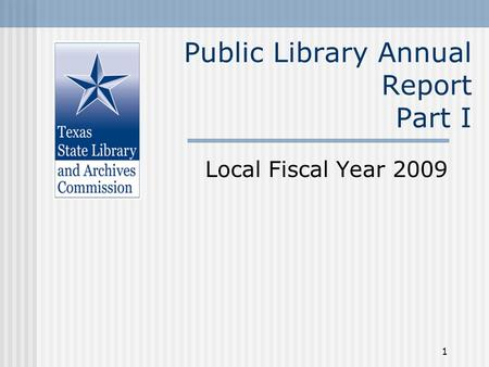 1 Public Library Annual Report Part I Local Fiscal Year 2009.