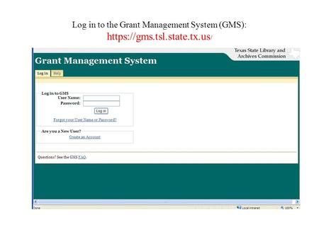 Log in to the Grant Management System (GMS): https://gms. tsl. state