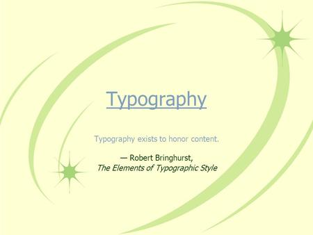 Typography Typography exists to honor content. Robert Bringhurst, The Elements of Typographic Style.