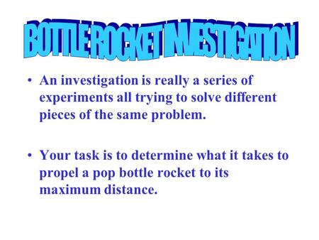 An investigation is really a series of experiments all trying to solve different pieces of the same problem. Your task is to determine what it takes to.