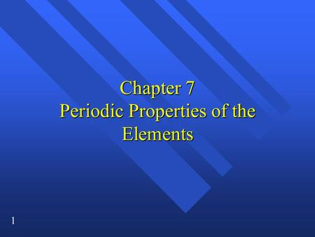1 Chapter 7 Periodic Properties of the Elements. 2 The Periodic Table n Developed independently by German Julius Lothar Meyer and Russian Dmitri Mendeleev.