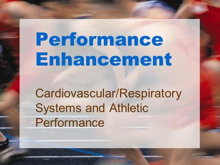 Performance Enhancement Cardiovascular/Respiratory Systems and Athletic Performance.