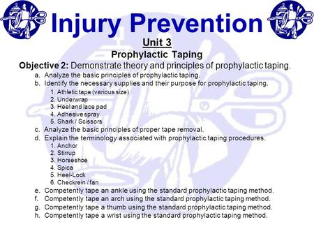 Injury Prevention Unit 3 Prophylactic Taping Objective 2: Demonstrate theory and principles of prophylactic taping. a. Analyze the basic principles of.