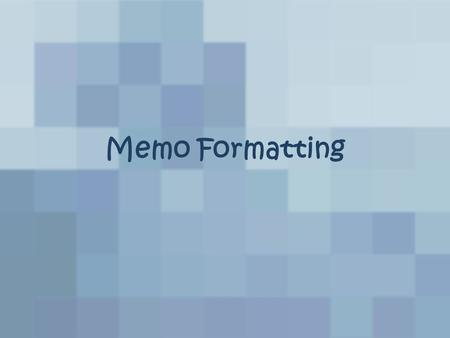 Memo Formatting. What is a memo? Brief, written form of communication Used within a business or office Not as formal as a business letter Though style.