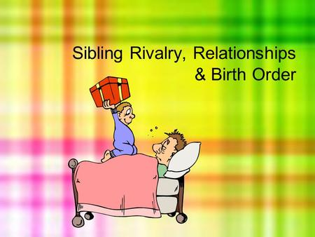 Sibling Rivalry, Relationships & Birth Order