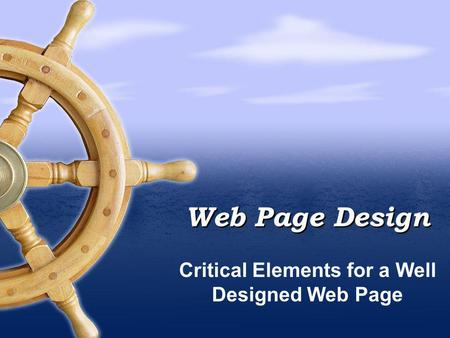 Web Page Design Critical Elements for a Well Designed Web Page.