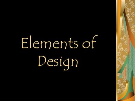 Elements of Design. The Elements of Design are considered the TOOLS of design. The Principles of Design are considered the RULES of design.