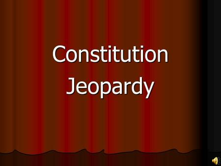 ConstitutionJeopardy. Constitution HistoryCompromiseChecksFederalismMisc 100 200 300 400 500.