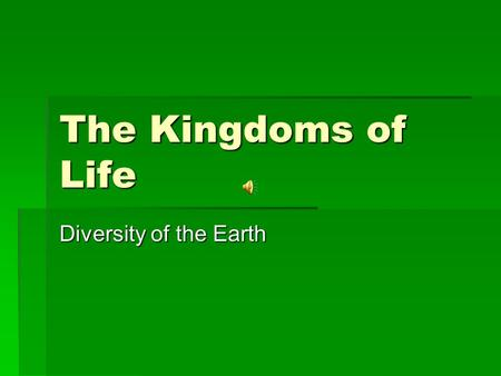The Kingdoms of Life Diversity of the Earth Characteristics of Life There are 7 Major Characteristics that all living creatures have in common. There.