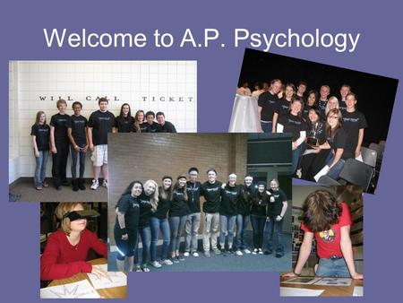 Welcome to A.P. Psychology. Is AP Psychology Right for YOU? Advanced Placement Intensive Covers 16 chapters + prologue –Reading –Writing –Discussion –Demonstrations.