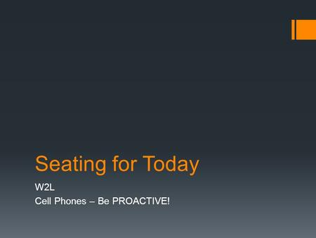 Seating for Today W2L Cell Phones – Be PROACTIVE!.