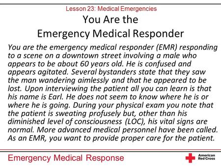 Emergency Medical Response You Are the Emergency Medical Responder You are the emergency medical responder (EMR) responding to a scene on a downtown street.