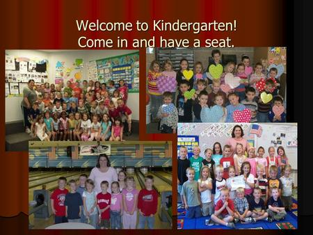 Welcome to Kindergarten! Come in and have a seat..