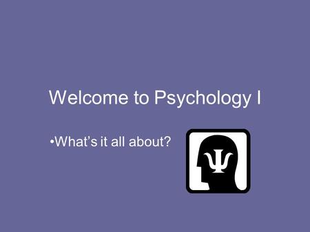 Welcome to Psychology I Whats it all about?. What is Psychology? COURSE OVERVIEWThe scientific study of mental processes (the mind) and behaviors.