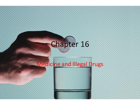 Chapter 16 Medicine and Illegal Drugs. Lesson 1 What are drugs?