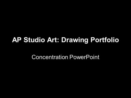 AP Studio Art: Drawing Portfolio Concentration PowerPoint.