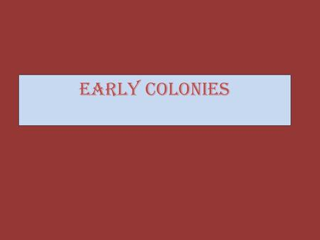 EARLY COLONIES. WHY DO PEOPLE MOVE? HOW SUCKY IS MY LIFE? Poor Indentured Servants (enslaved for 7-15 years) Criminals (50,000 over the century)
