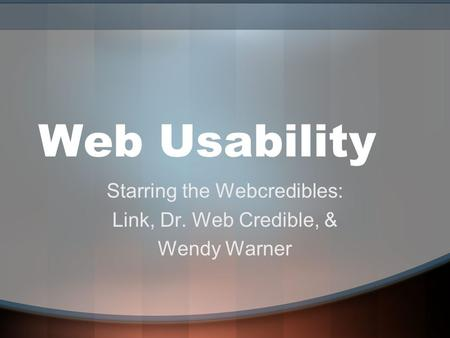Web Usability Starring the Webcredibles: Link, Dr. Web Credible, & Wendy Warner.