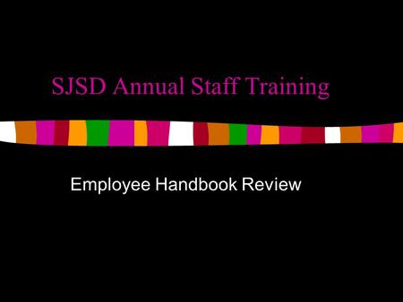 SJSD Annual Staff Training Employee Handbook Review.