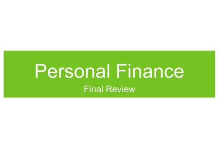 Personal Finance Final Review. Groups Get in groups of 4 or 5, no more than 5. Each group needs 4 blank sheets of paper. No need for computers.