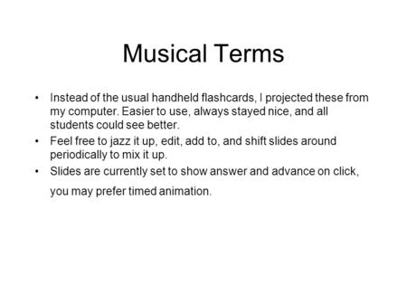 Musical Terms Instead of the usual handheld flashcards, I projected these from my computer. Easier to use, always stayed nice, and all students could see.