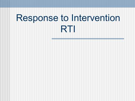Response to Intervention RTI. A Three Tiered System Tier 3 Individual or very small group intervention (1-3 kids) Tier 2 Small-group intervention (5-6.