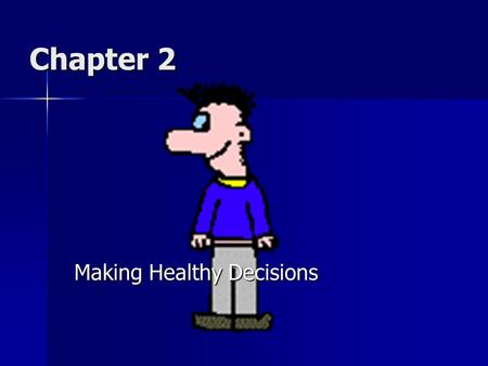 Chapter 2 Making Healthy Decisions Lesson 1 Making Decisions.
