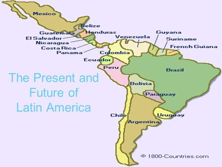 The Present and Future of Latin America. Lots of natural resources.