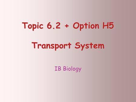 Topic 6.2 + Option H5 Transport System IB Biology.
