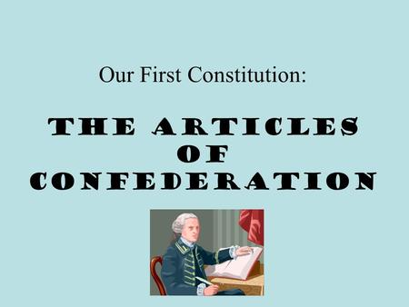 Our First Constitution: The Articles of Confederation.