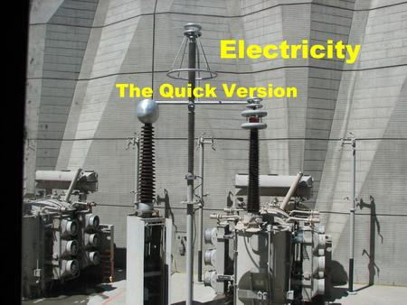 Electricity The Quick Version. Voltage is how much electricity, or push, measured in Volts (V)