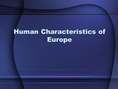 Human Characteristics of Europe. Long Life Expectancy Men on average live to be 75-78 Women on average live to 80-83.