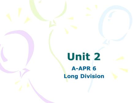 Unit 2 A-APR 6 Long Division. Divide using polynomial long division.