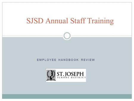 EMPLOYEE HANDBOOK REVIEW SJSD Annual Staff Training.