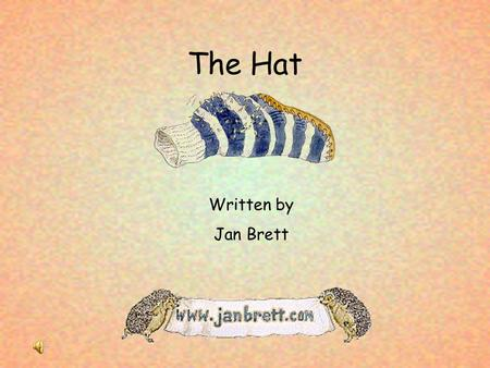 The Hat Written by Jan Brett. Winter was on the way. Lisa took her woolen clothes out of the chest and carried them outside.