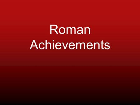 Roman Achievements. Literature Drew several ideas from the Greeks –Epic Virgil –Aeneid Tacitus- Historian –Annals and Histories Latin was the primary.