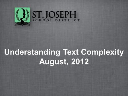 Understanding Text Complexity August, 2012.