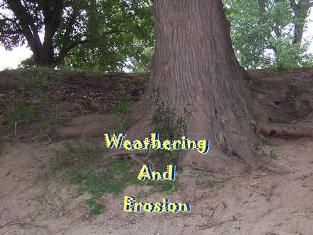 WeatheringAndErosion Weathering And Erosion. What is Erosion?