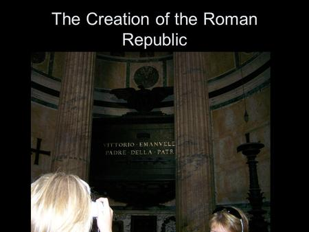 The Creation of the Roman Republic. Cultural Diffusion Greeks –Alphabet –Hired Greeks to educate their children –government.
