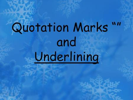 Quotation Marks and Underlining. Quotation marks are another type of punctuation. They are used in many ways.